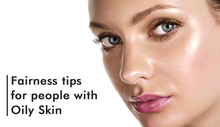 Fairness tips for oily skin