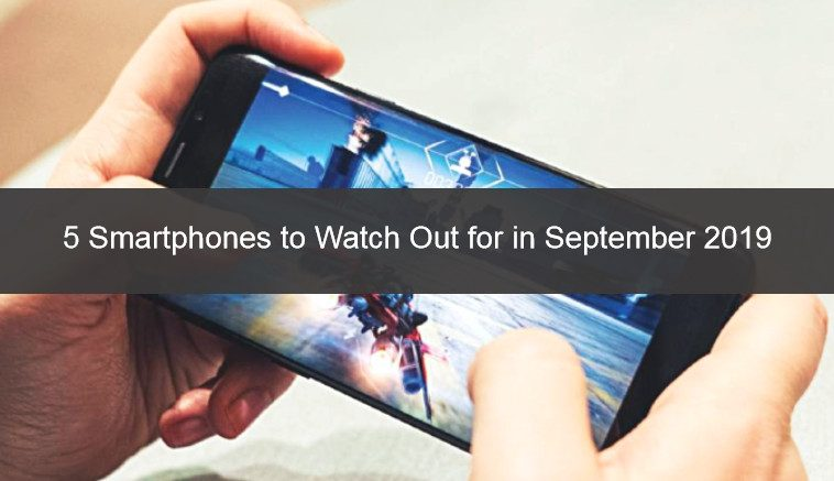 5 Smartphones to Watch Out for in September 2019