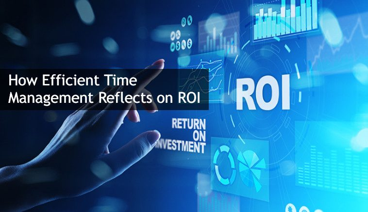 How Efficient Time Management Reflects on ROI