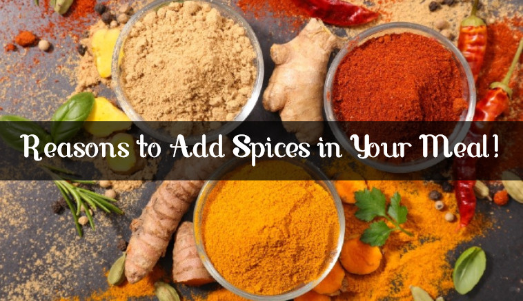 Reasons to Add Spices in Your Meal!