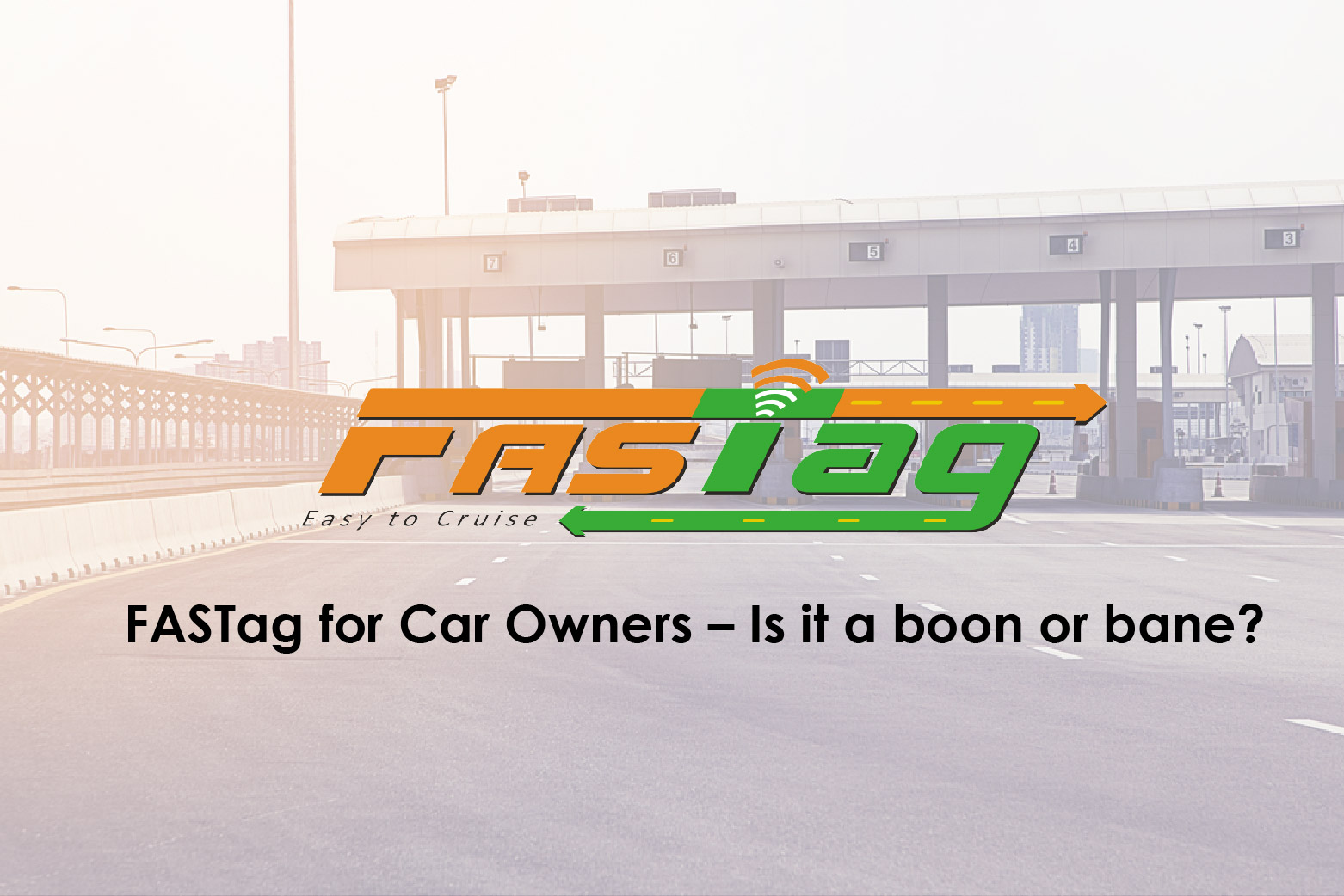FASTag for Car Owners – Is it a boon or bane?